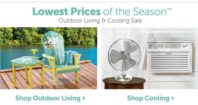 Lowest Prices of the Season** Outdoor Living & Cooling Sale
