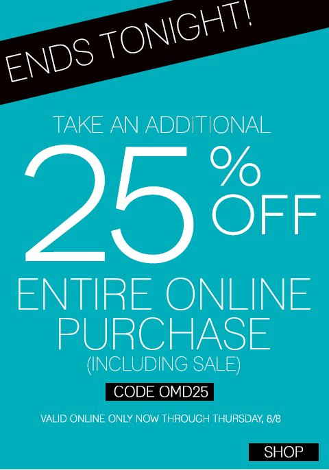 ENDS TONIGHT! Take additional 25% off your entire cart with promo code OMD25 but hurry, this online exclusive offer ends August 8th, 2013!