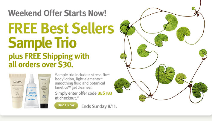 Weekend Offer Starts Now! FREE Best Sellers Sample Trio plus FREE shipping with all orders over $30. shop now.