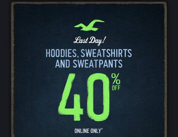 Last Day! HOODIES, SWEATSHIRTS AND SWEATPANTS 40% OFF ONLINE ONLY*