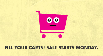 Fill your carts - Sale starts Monday.