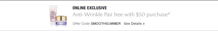 ONLINE EXCLUSIVESmooth Summer: 2 free with $50 purchase*Offer Code 2SMOOTH    SEE DETAILS»