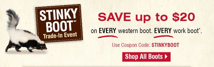 Stinky Boot Trade-In Event - Save Up To $20 On Every Western Boot. Every Work Boot.