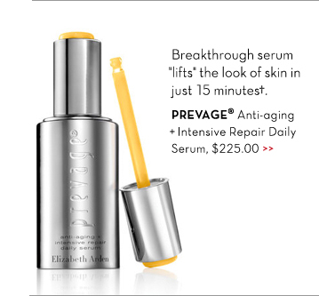 "Breakthrough serum ""lifts"" the look of skin in just 15 minutes.† PREVAGE® Anti-aging + Intensive Repair Daily Serum, $225.00."