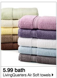 5.99 bath LivingQuarters Air Soft towels Also save on more towels