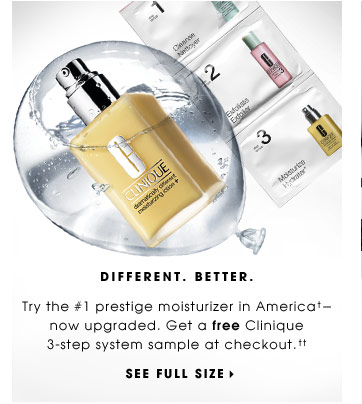 DIFFERENT. BETTER. Try the #1 prestige moisturizer in America+-now upgraded. Get a free Clinique 3-step system sample at checkout.++ SEE FULL SIZE.