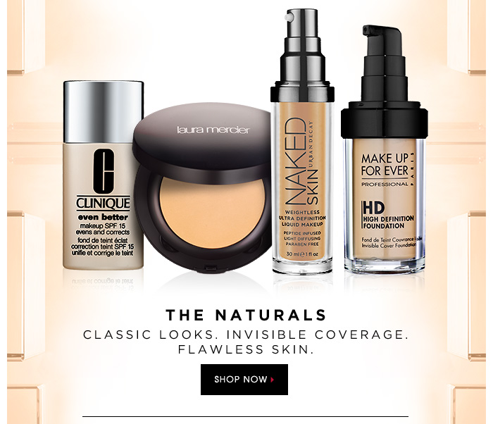 THE NATURALS. Classic looks. Invisible coverage. Flawless skin. SHOP NOW.