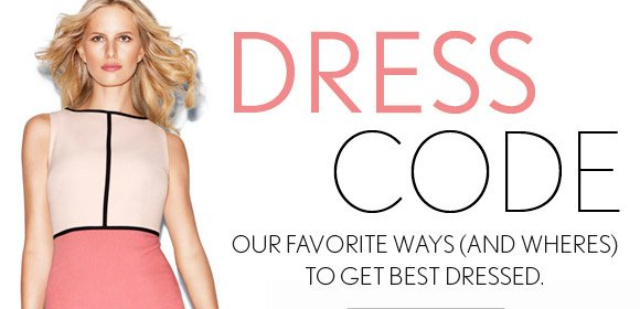 DRESS CODE OUR FAVORITE WAYS (AND WHERES) TO GET BEST DRESSED.
