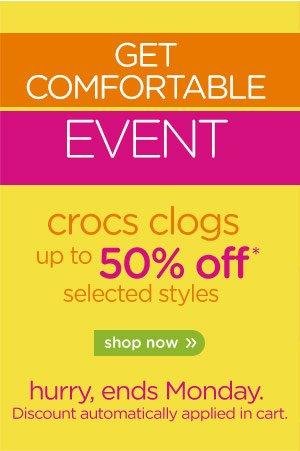 Get Comfortable Event - crocs clogs up to 50% off* selected styles - shop now