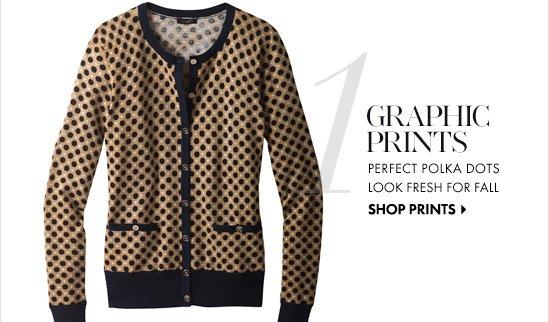 Graphic Prints Perfect polka dots look fresh for fall  SHOP PRINTS