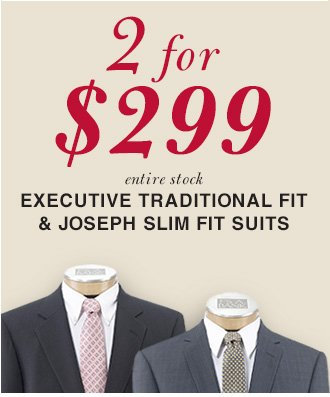 2 for $299 USD - Executive Traditional Fit & Joseph Slim Fit Suits