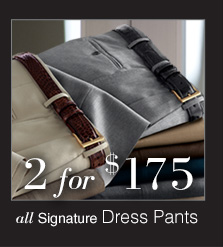 2 for $175 USD - Signature Dress Pants