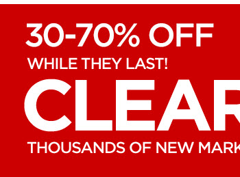30-70% OFF | WHILE THEY LAST | CLEARANCE | THOUSANDS OF NEW MARKDOWNS IN STORE &  ONLINE