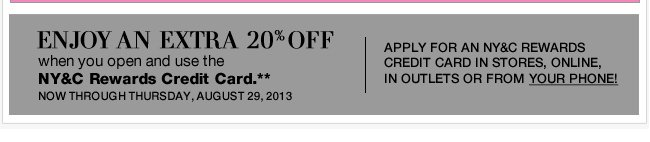 Enjoy an EXTRA 20% when you open & use your NY&C Rewards card!