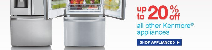 UP TO 20% off all other Kenmore(R) appliances | SHOP APPLIANCES