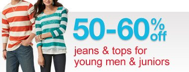 50-60% off jeans & tops for young men & juniors