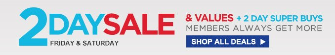 2 DAY SALE & VALUES + 2 DAY SUPER BUYS | FRIDAY & SATURDAY| MEMBERS ALWAYS GET MORE | SHOP ALL DEALS