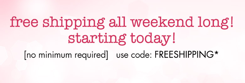 freeshipping all weekend (fri thru sun)!use code: FREESHIPPING