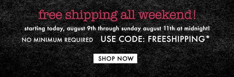 freeshipping all weekend, starting todayuntil sunday, aug. 11 at midnight.Shop Now.