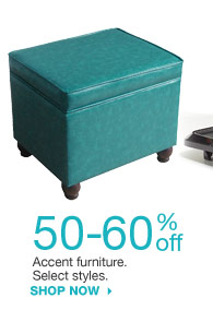 50-60% off Accent furniture. Select styles. shop now