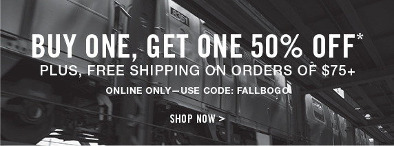 BUY ONE, GET ONE 50% OFF* PLUS, FREE SHIPPING ON ORDERS OF $75+ / Online Only — Use Code: FALLBOGO / SHOP NOW