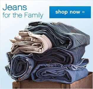 Jeans for the Family. Shop now.