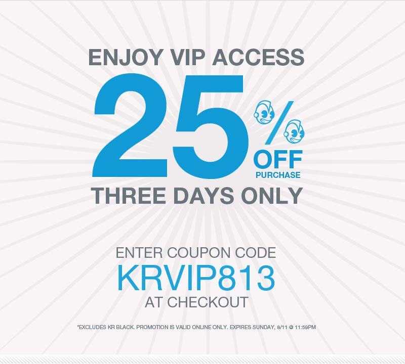 Enjoy VIP access 25% off purchase three days only.  Enter coupon code KRVIP813.  *Excludes KR Black.  Promotion is valid online only.  Expires Sunday, 8/11 @ 11:59PM