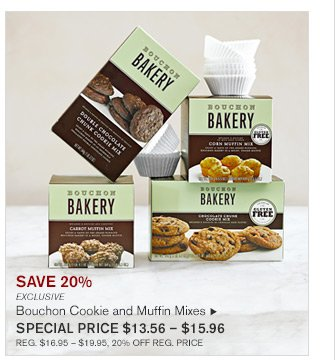 SAVE 20% - EXCLUSIVE - BOUCHON COOKIE AND MUFFIN MIXES - SPECIAL PRICE $13.56 - $15.96 - REG. $16.95 - $19.95, 20% OFF REG. PRICE