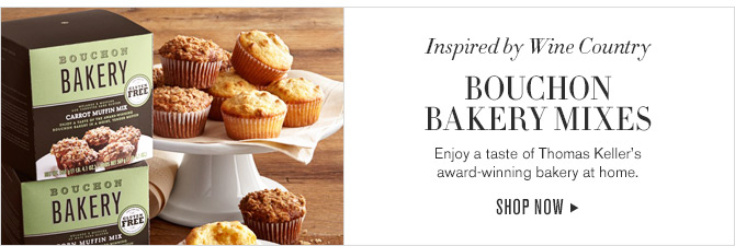 Inspired by Wine Country - Bouchon - Bakery Mixes - Enjoy a taste of Thomas Keller's - award-winning bakery at home. SHOP NOW