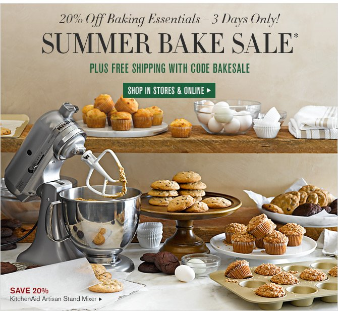 20% Off Baking Essentials - 3 Days Only! - SUMMER BAKE SALE* - PLUS FREE SHIPPING WITH CODE BAKESALE - SHOP IN STORES & ONLINE - SAVE 20% - KitchenAid Artisan Stand Mixer