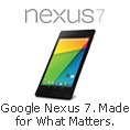 Google Nexus 7. Made for What Matters.