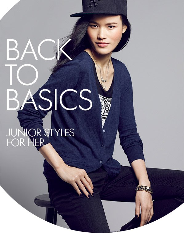 BACK TO BASICS - JUNIOR STYLES FOR HER