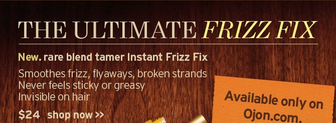 THE  ULTIMATE FRIZZ FIX. New. rare blend tamer Instant Frizz Fix. Smoothes  frizz,  fly aways, broken strands. Never feels sticky or greasy. Invisible on  hair  $24 shop now Available only on Ojon com