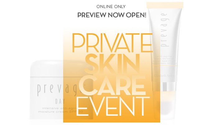 ONLINE ONLY. PREVIEW NOW OPEN! PRIVATE SKIN CARE EVENT.