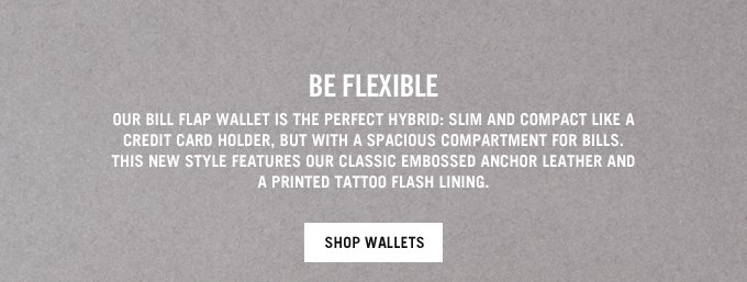 Be Flexible. Our bill flap wallet is the perfect hybrid. shop wallets. Hero