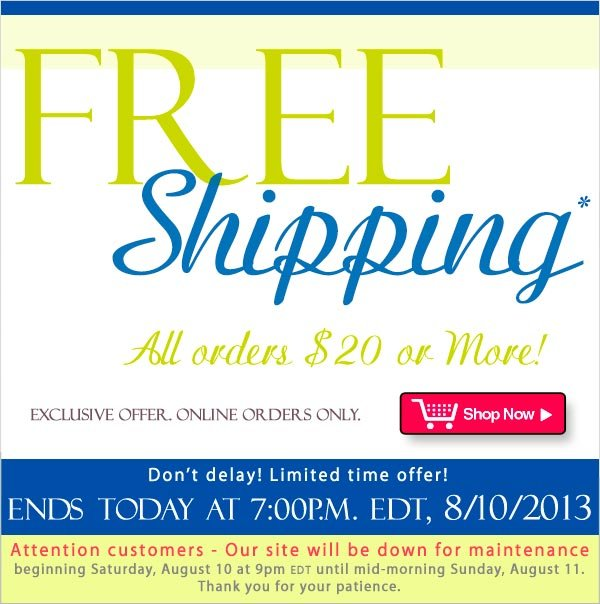 FREE Shipping!* All Orders $20 or More! Today Only, Ends 8/10/2013 at 7:00P.M. EDT. Shop Now >