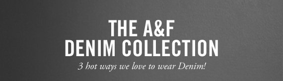 THE A&F DENIM  COLLECTION