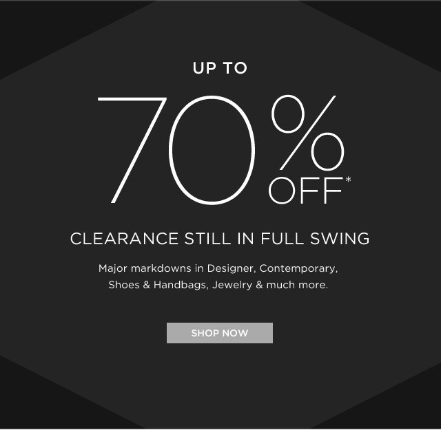 Up To 70% Off* Clearance Still In Full Swing