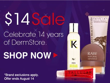 Celebrating 14 Years of DermStore Help us celebrate our 14th birthday by shopping this special curated collection of beauty, skin and hair care products—nothing's over $14!* *Brand exclusions apply.  Shop Now>>