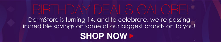 Anniversary Deals Galore! DermStore is turning 14, and to celebrate, we're passing incredible savings on some of our biggest brands on to you!* *Brand exclusions apply Shop Now>>