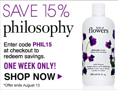Save 15% on Philosophy A range of products to nourish and enhance your beauty while simultaneously lifting your spirits! Enter code PHIL15 at checkout to redeem savings. One Week Only! Shop Now>>