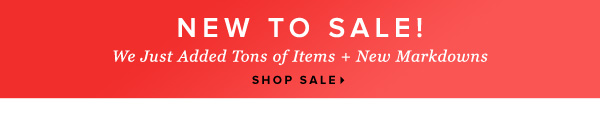 New To sale! We Just Added Tons of Items + New Markdowns - - shop sale