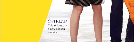 On TREND Chic stripes are a  new season favorite.