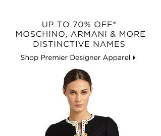Up To 70% Off* Moschino, Armani & More Distinctive Names