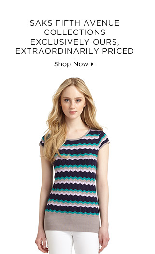 Saks Fifth Avenue Collections Exclusively Ours, Extraordinarily  Priced