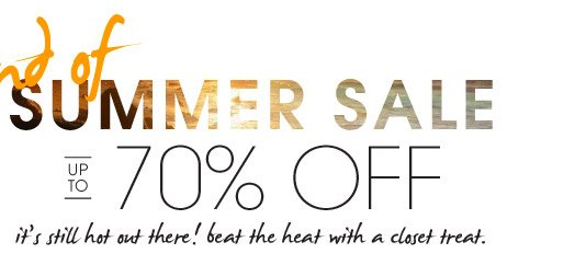 end of SUMMER SALE UP TO 70% OFF