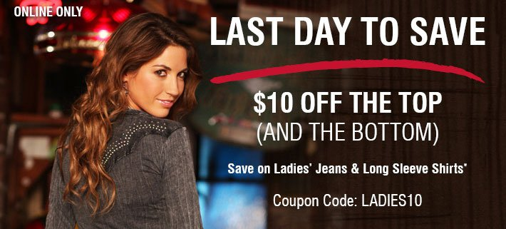 Last Day To Save - $10 Off Ladies Jeans & Long Sleeve Shirts