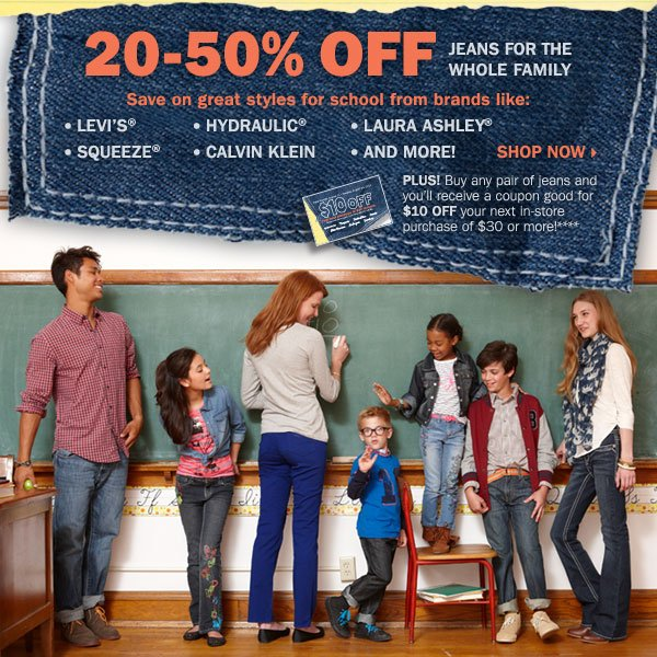 20-50% off jeans for the whole family! PLUS, buy any pair of jeans, and you'll receive a coupon good for $10 off your next in-store purchase of $30 or more!**** Shop now.