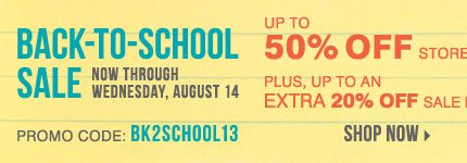 Back-to-School Sale - Up to 50% off storewide! In-store only, $10 off a $25 purchase** Plus, up to an EXTRA 20% off sale price merchandise*** Shop now.