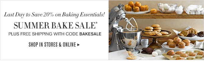 Last Day to Save 20% on Baking Essentials! SUMMER BAKE SALE* PLUS FREE SHIPPING WITH CODE BAKESALE -- SHOP IN STORES & ONLINE